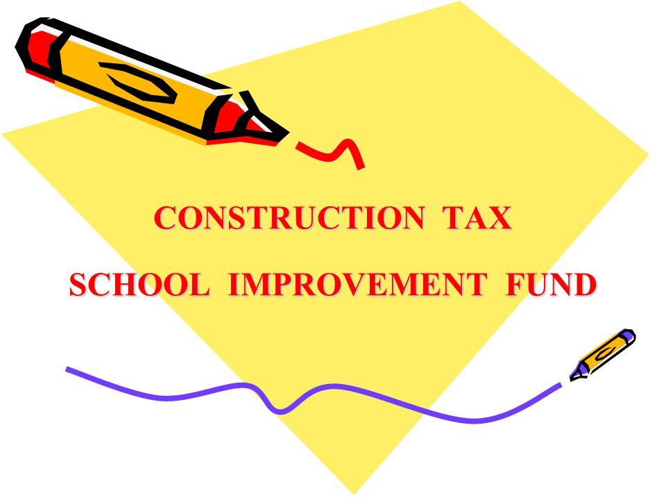 CONSTRUCTION TAX SCHOOL IMPROVEMENT FUND