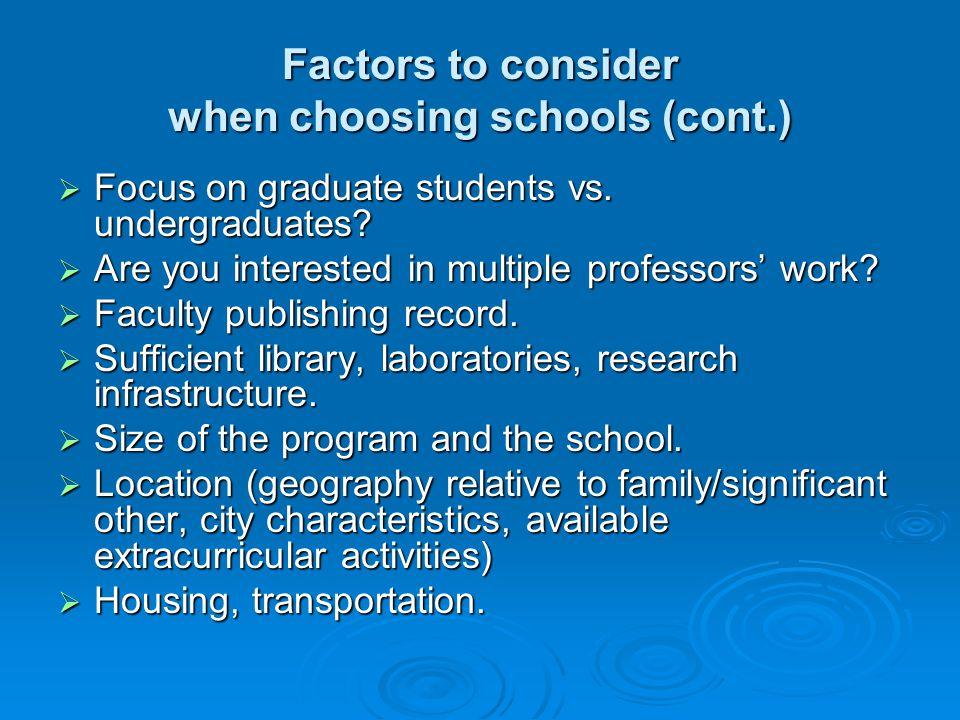 Factors to consider when choosing schools (cont.)  Focus on graduate students vs.
