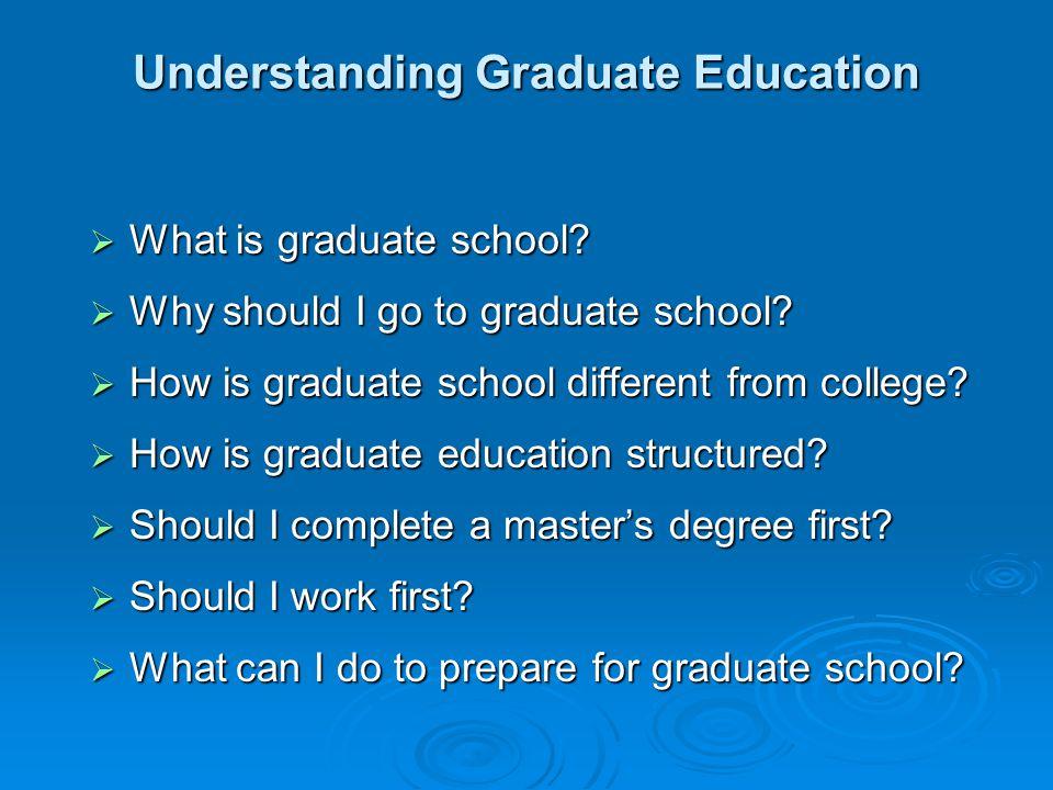 Understanding Graduate Education  What is graduate school.