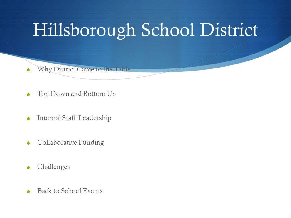 Hillsborough School District  Why District Came to the Table  Top Down and Bottom Up  Internal Staff Leadership  Collaborative Funding  Challenge