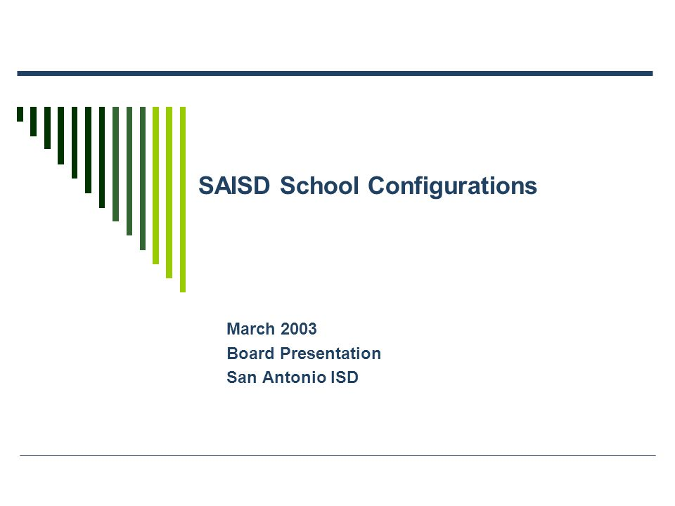 SAISD School Configurations March 2003 Board Presentation San Antonio ISD
