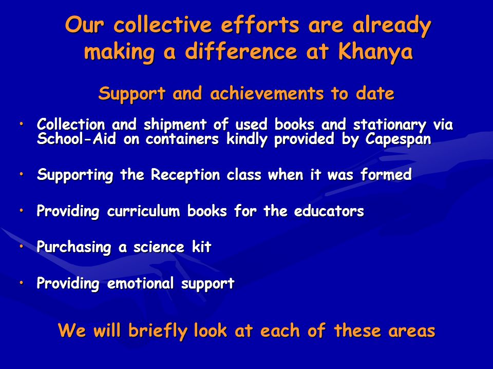 Our collective efforts are already making a difference at Khanya Support and achievements to date Collection and shipment of used books and stationary