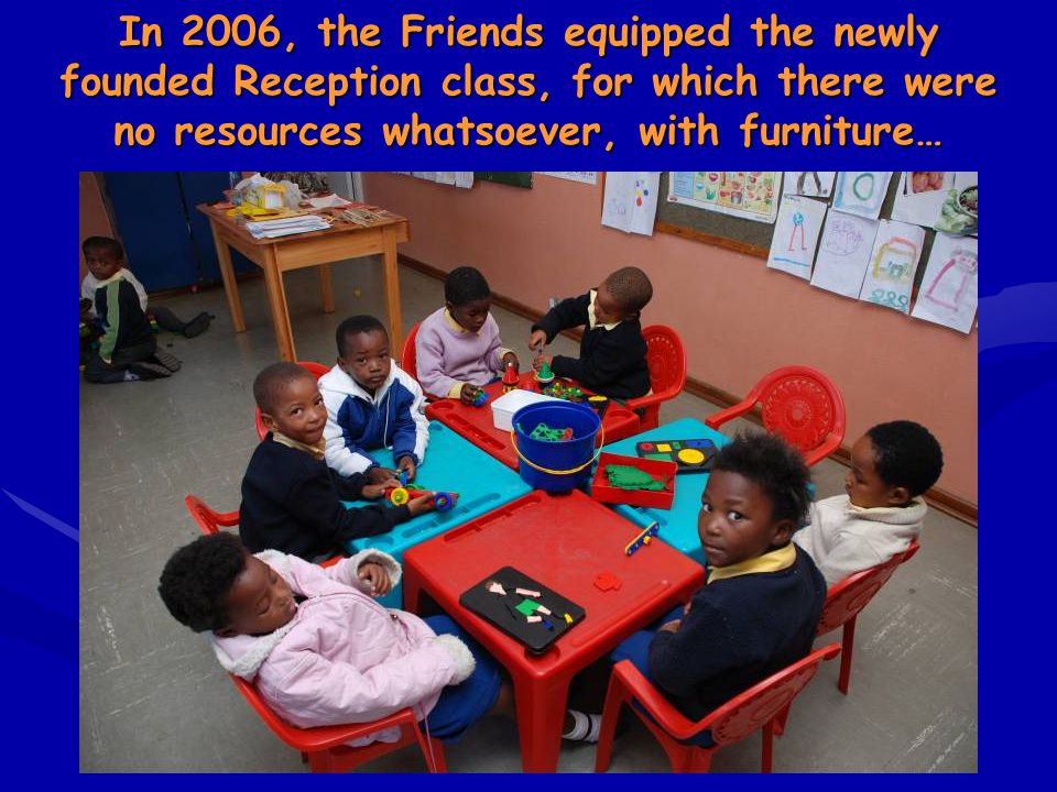 In 2006, the Friends equipped the newly founded Reception class, for which there were no resources whatsoever, with furniture…