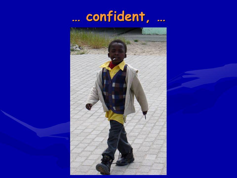 … confident, …