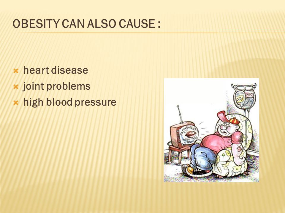  heart disease  joint problems  high blood pressure OBESITY CAN ALSO CAUSE :