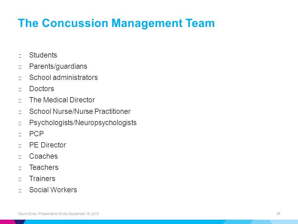 The Concussion Management Team ▶ Students ▶ Parents/guardians ▶ School administrators ▶ Doctors ▶ The Medical Director ▶ School Nurse/Nurse Practition