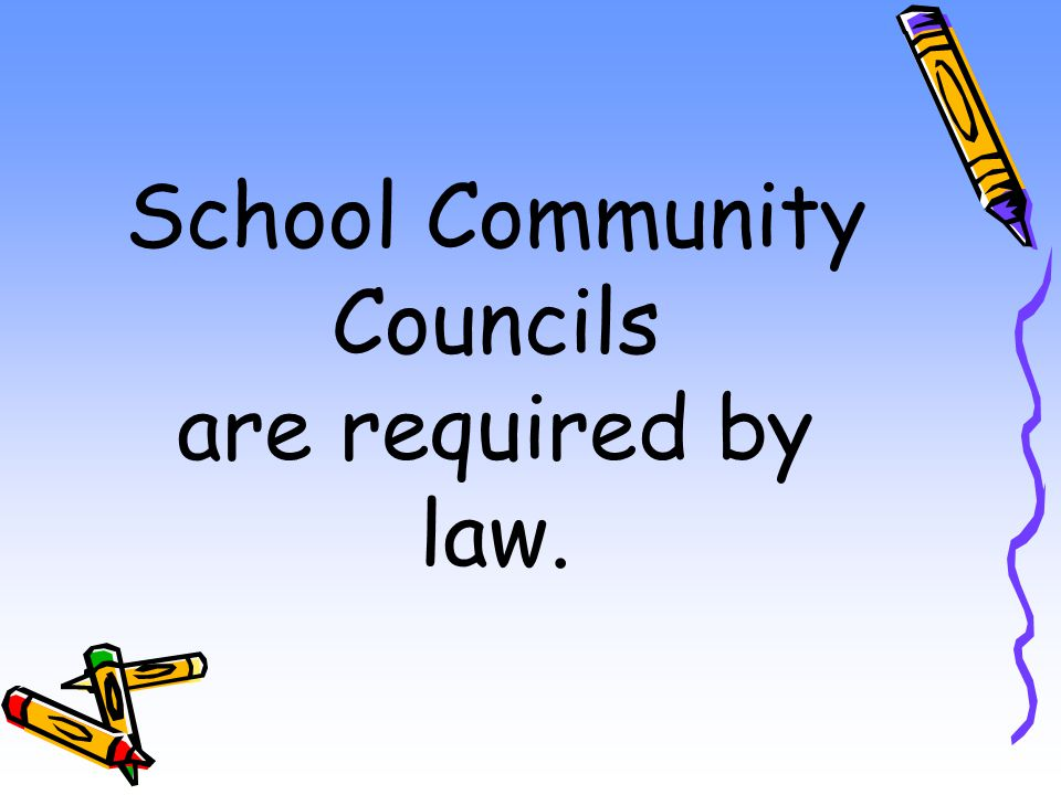 School Community Councils are required by law.
