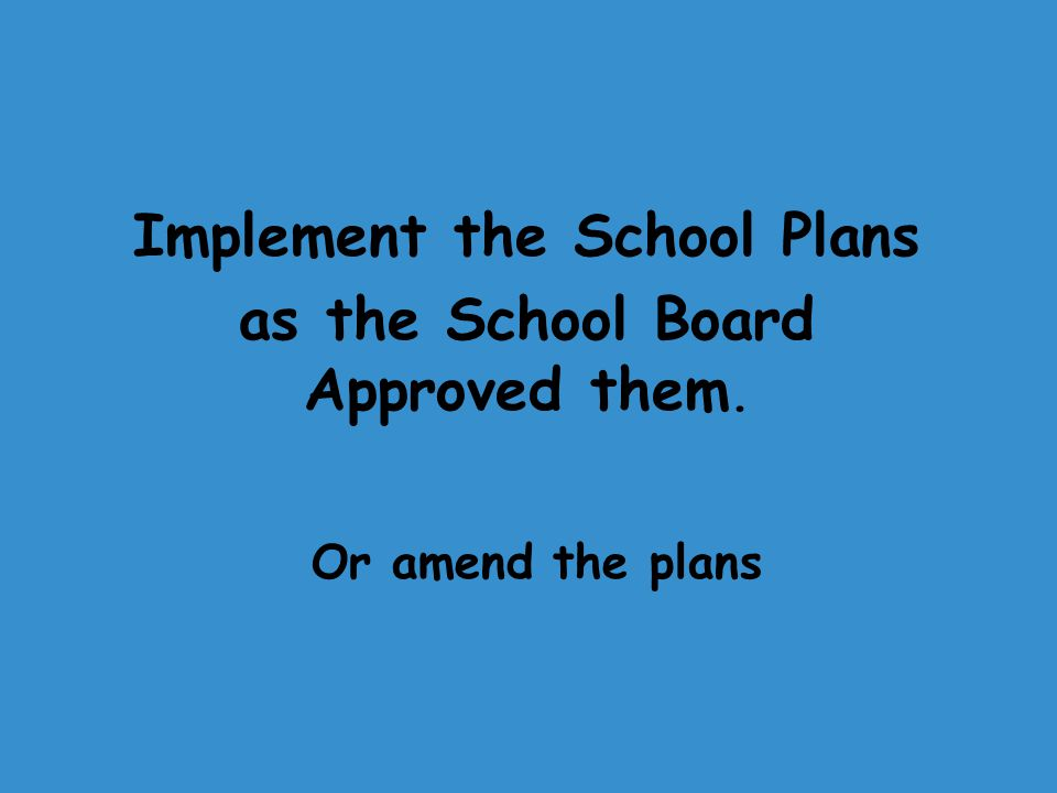 Implement the School Plans as the School Board Approved them. Or amend the plans