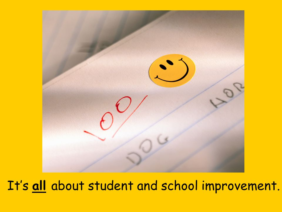 It's all about student and school improvement.