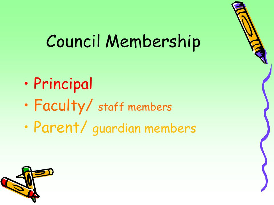 Council Membership Principal Faculty/ staff members Parent/ guardian members
