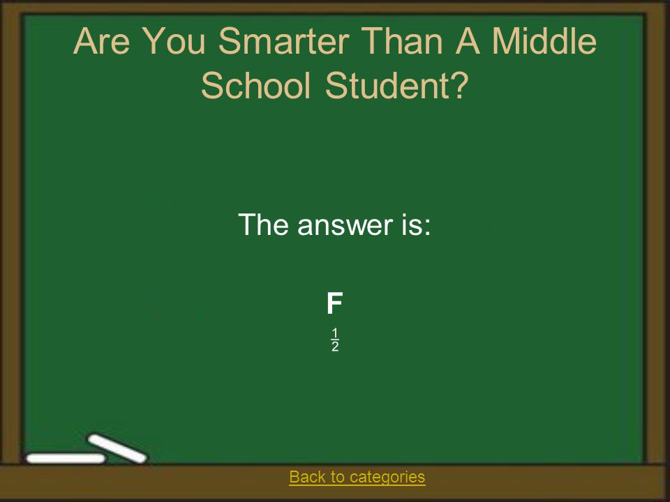 Are You Smarter Than A Middle School Student? The answer is: F  Back to categories