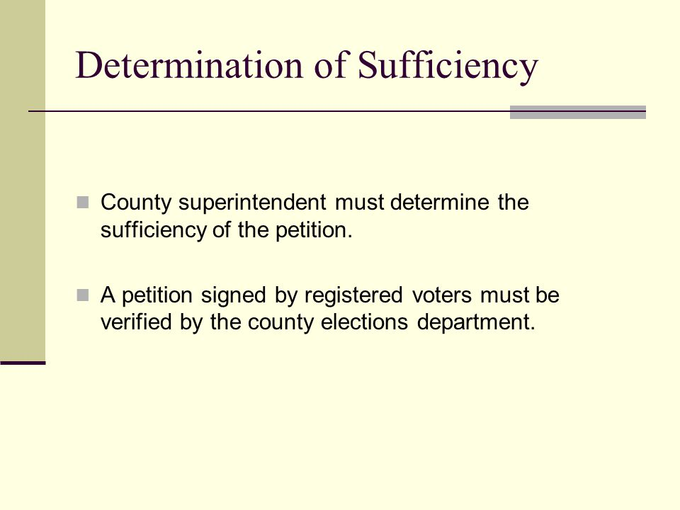 Determination of Sufficiency County superintendent must determine the sufficiency of the petition. A petition signed by registered voters must be veri
