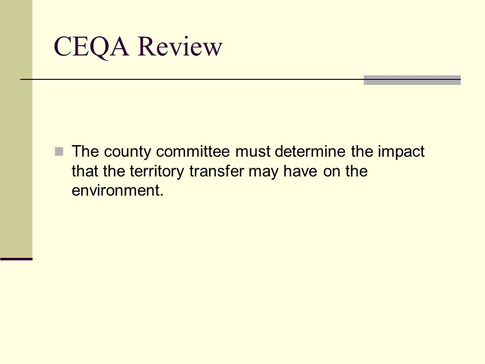 CEQA Review The county committee must determine the impact that the territory transfer may have on the environment.