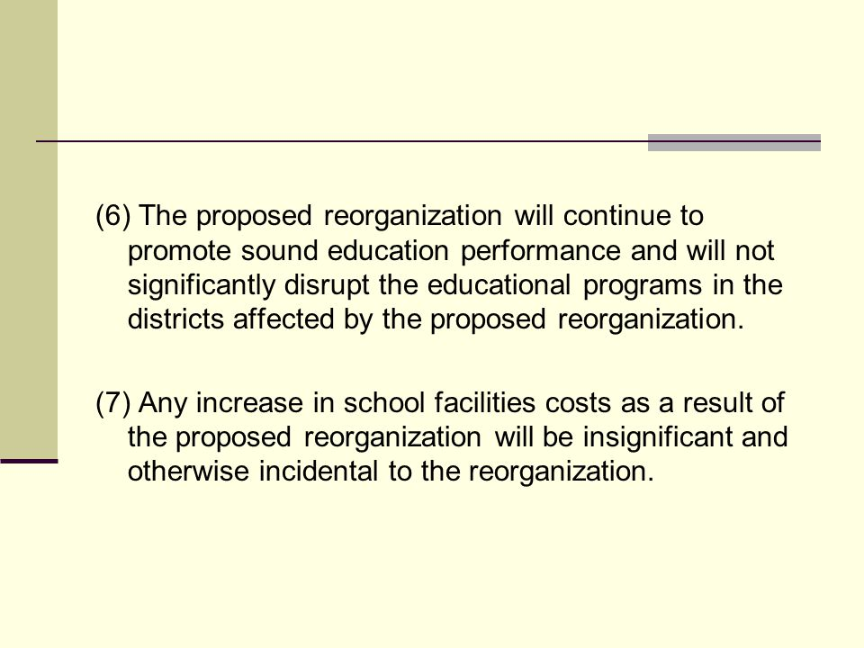 (6) The proposed reorganization will continue to promote sound education performance and will not significantly disrupt the educational programs in th