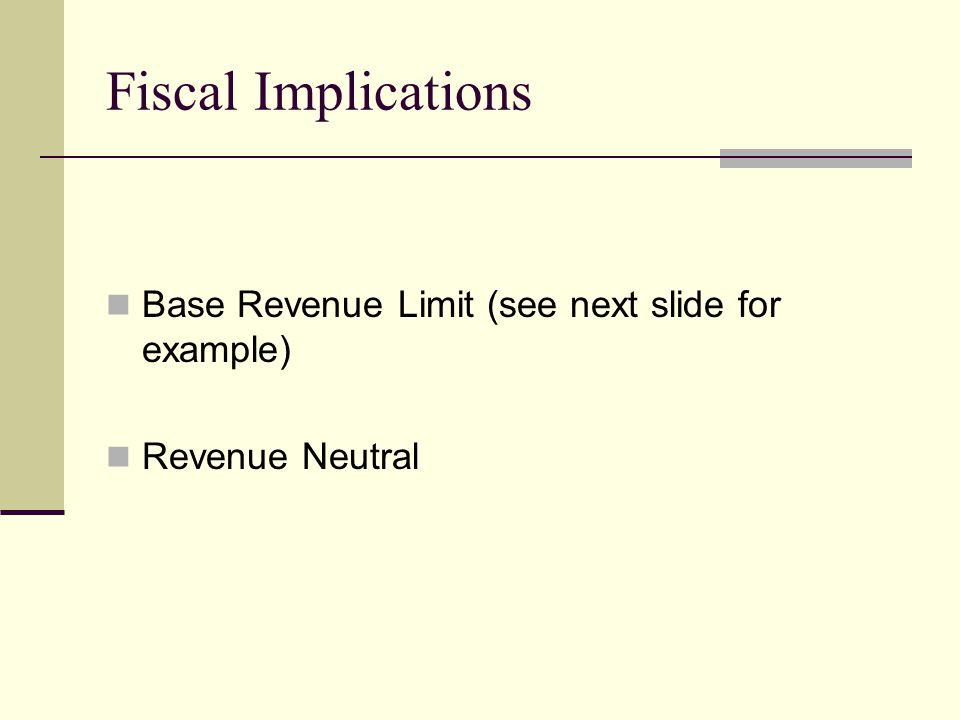 Fiscal Implications Base Revenue Limit (see next slide for example) Revenue Neutral