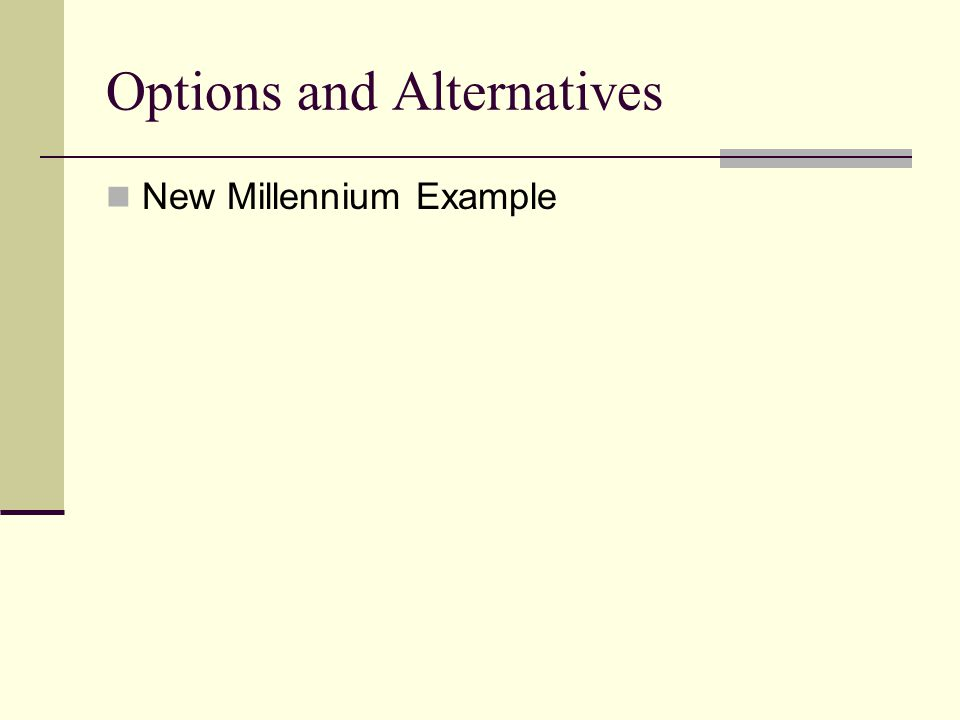 Options and Alternatives New Millennium Example