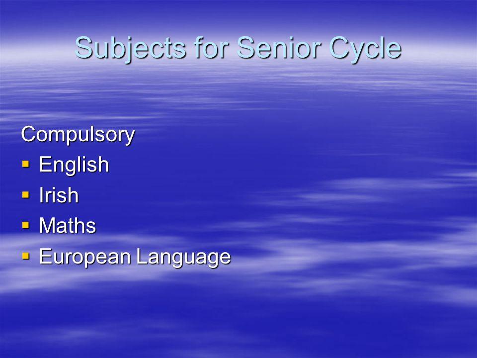 Subjects for Senior Cycle Compulsory  English  Irish  Maths  European Language