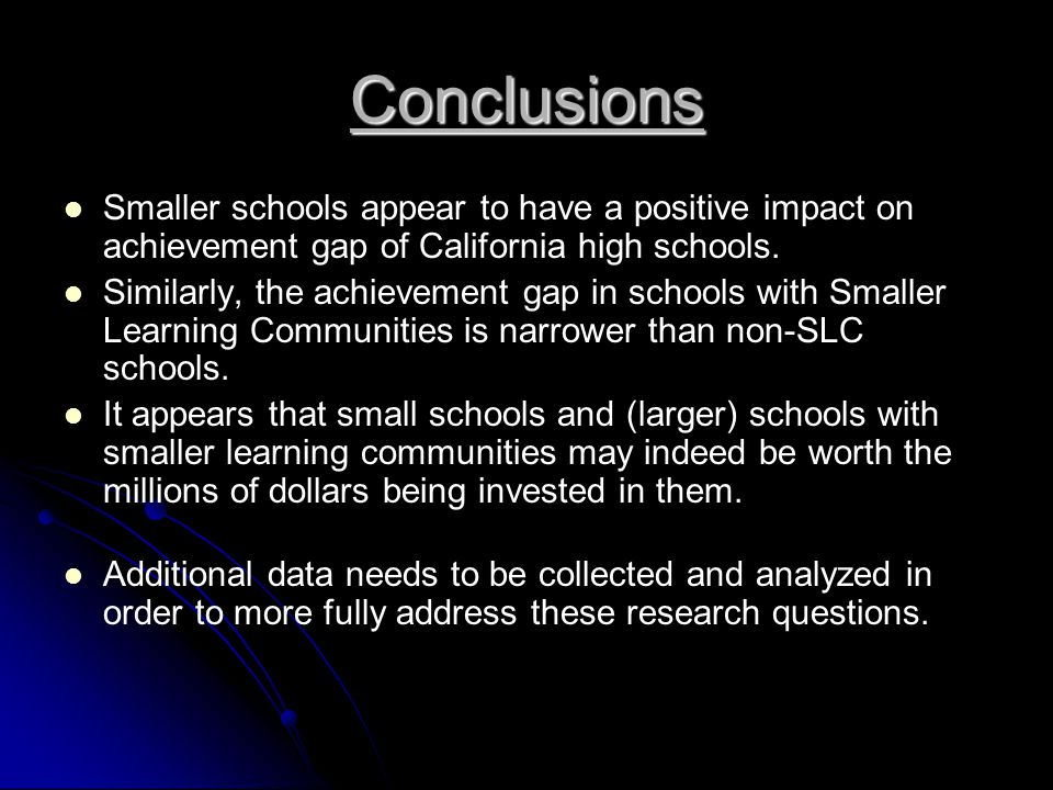 Conclusions Smaller schools appear to have a positive impact on achievement gap of California high schools.