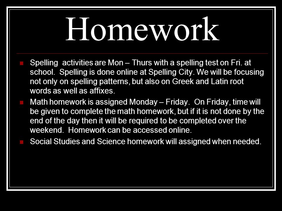 Homework Spelling activities are Mon – Thurs with a spelling test on Fri. at school. Spelling is done online at Spelling City. We will be focusing not
