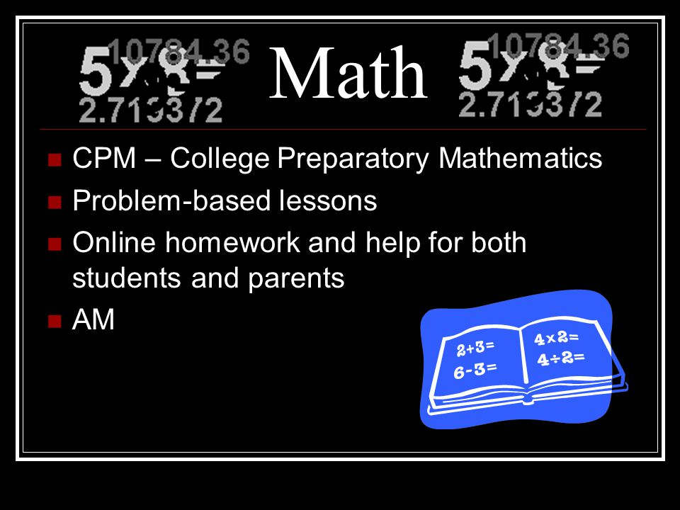 CPM – College Preparatory Mathematics Problem-based lessons Online homework and help for both students and parents AM Math