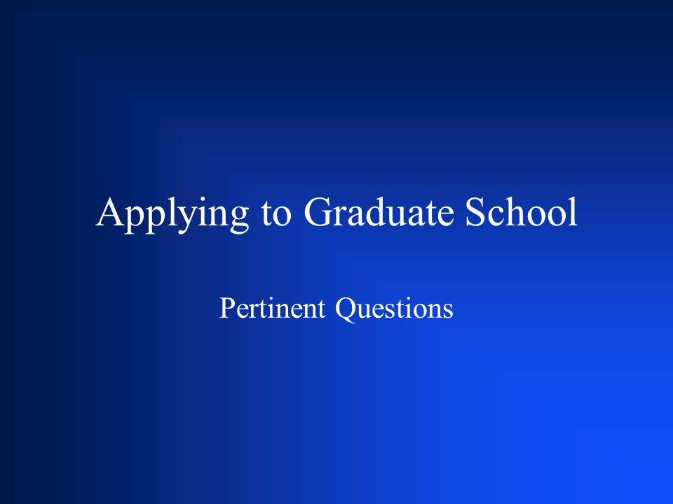 Applying to Graduate School Pertinent Questions
