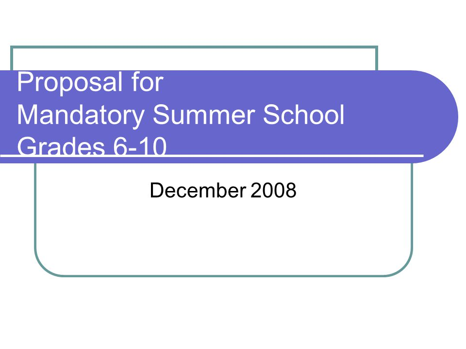 Proposal for Mandatory Summer School Grades 6-10 December 2008