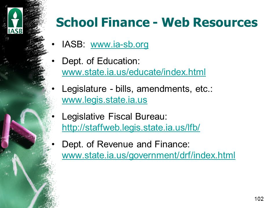 102 School Finance - Web Resources IASB: www.ia-sb.orgwww.ia-sb.org Dept.