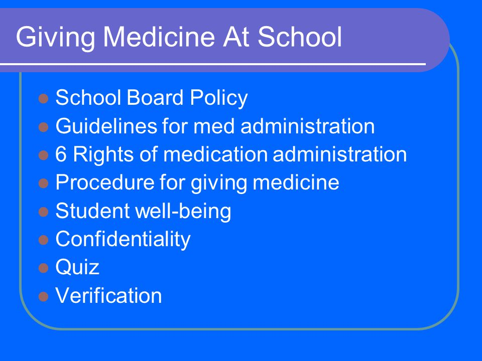 Giving Medicine At School School Board Policy Guidelines for med administration 6 Rights of medication administration Procedure for giving medicine St
