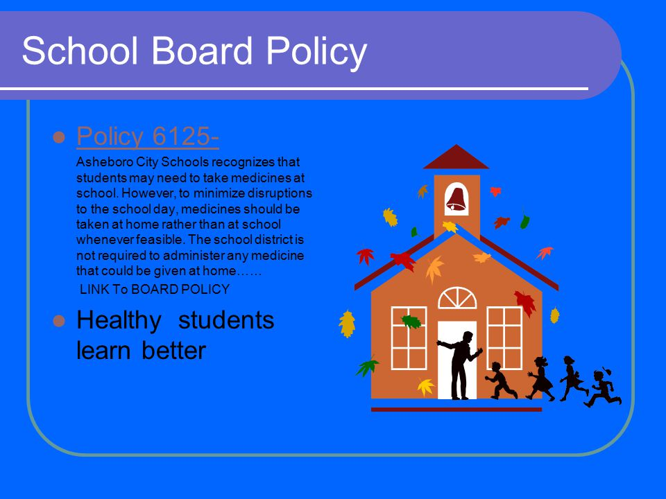 School Board Policy Policy 6125- Asheboro City Schools recognizes that students may need to take medicines at school.