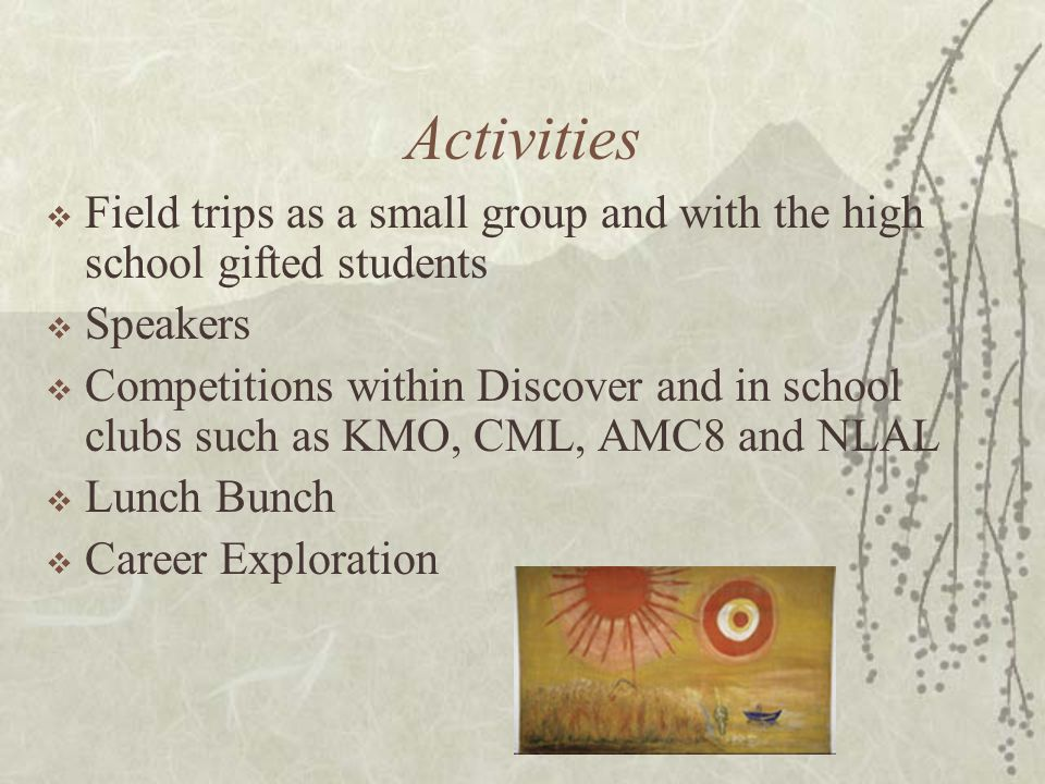 Activities  Field trips as a small group and with the high school gifted students  Speakers  Competitions within Discover and in school clubs such