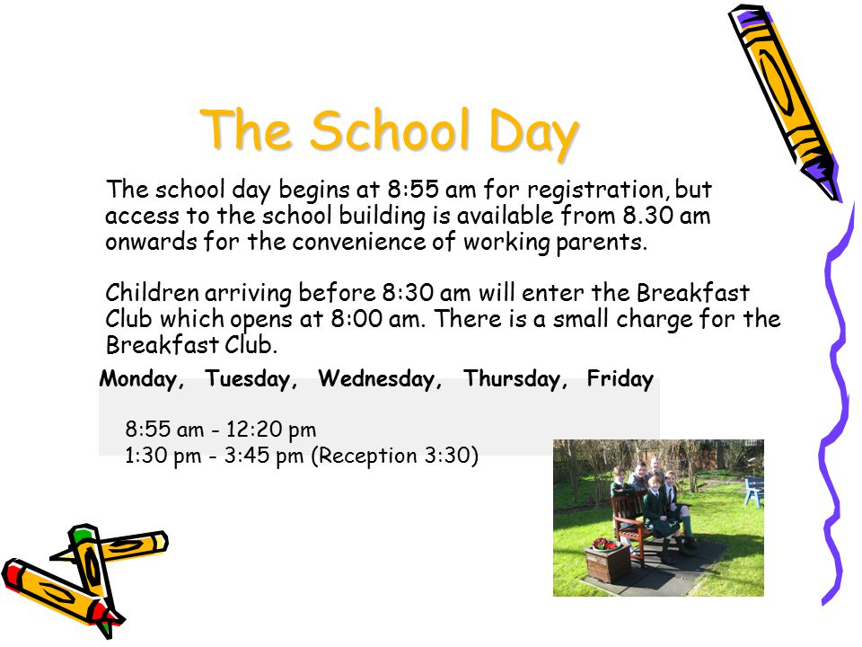 The School Day The school day begins at 8:55 am for registration, but access to the school building is available from 8.30 am onwards for the convenie