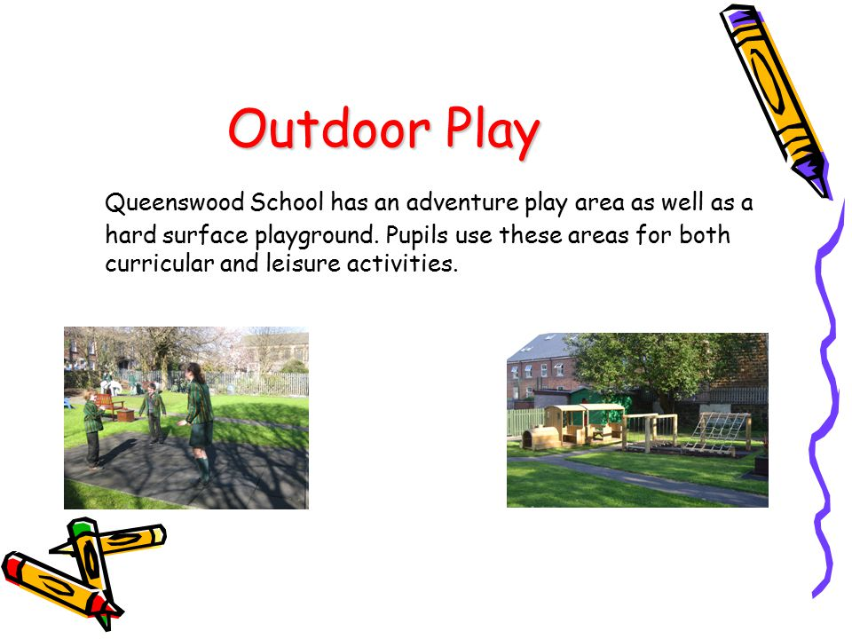 Outdoor Play Queenswood School has an adventure play area as well as a hard surface playground. Pupils use these areas for both curricular and leisure
