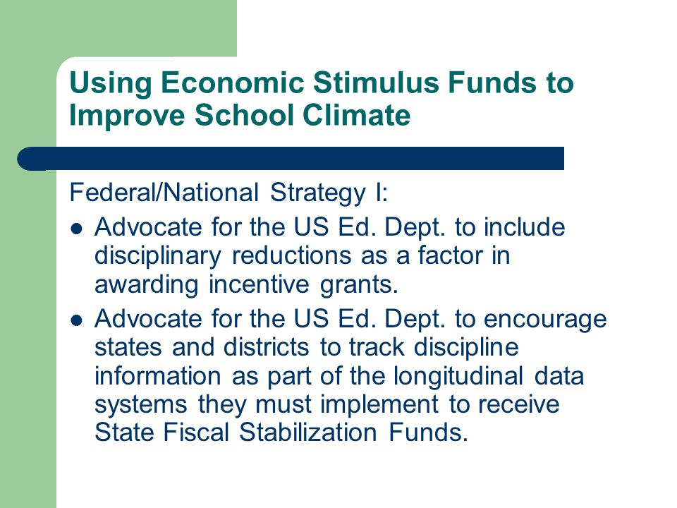 Using Economic Stimulus Funds to Improve School Climate Federal/National Strategy I: Advocate for the US Ed.