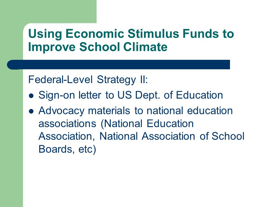 Using Economic Stimulus Funds to Improve School Climate Federal-Level Strategy II: Sign-on letter to US Dept.