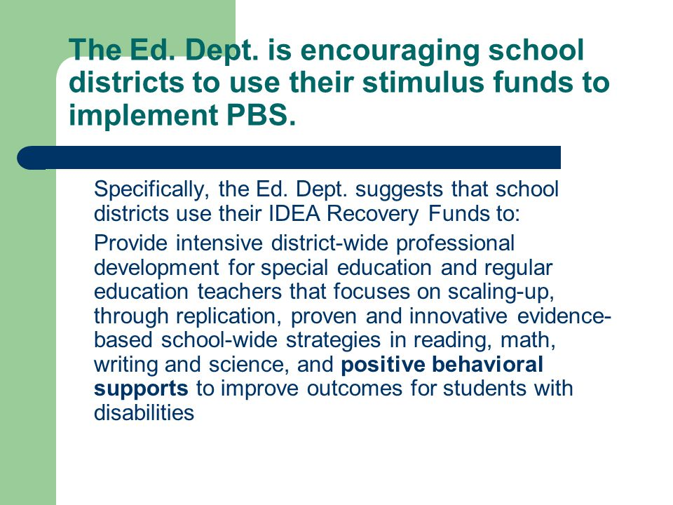 The Ed.Dept. is encouraging school districts to use their stimulus funds to implement PBS.