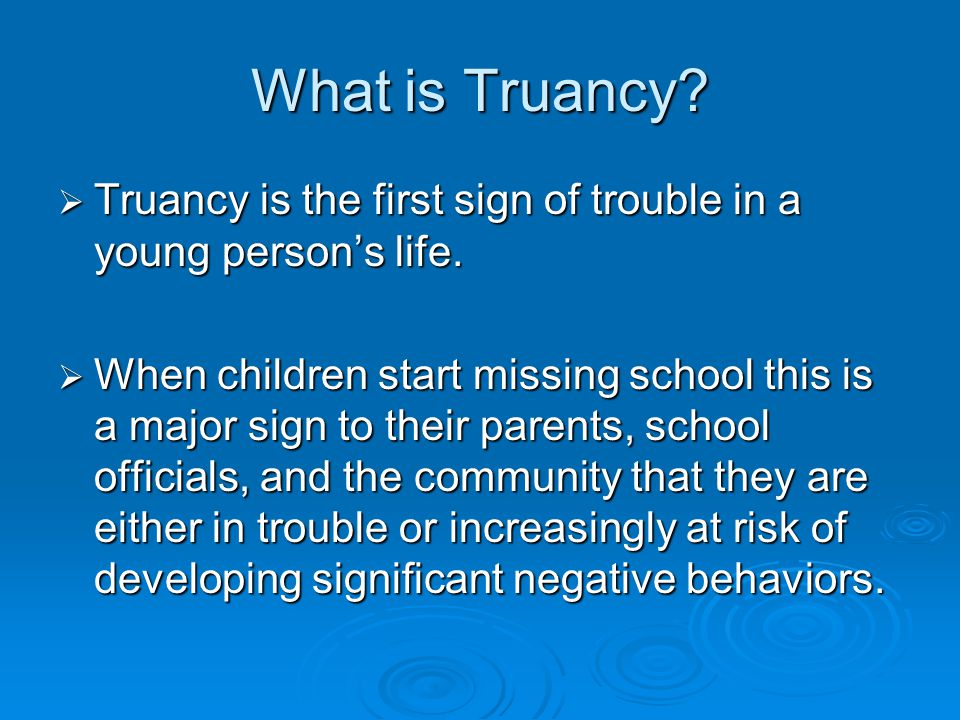What causes truancy.