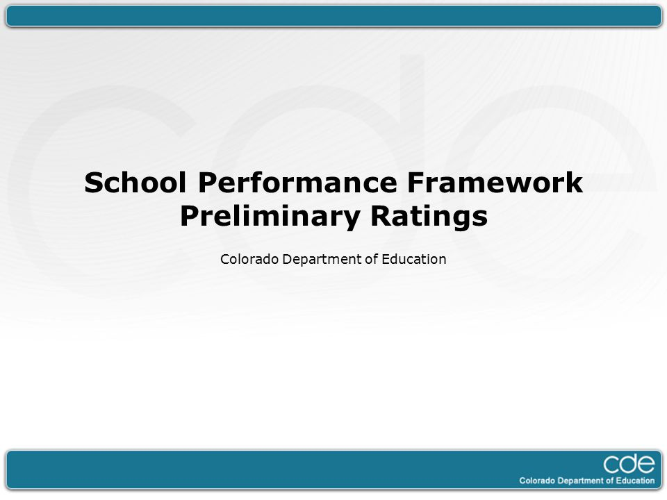 School Performance Framework Preliminary Ratings Colorado Department of Education