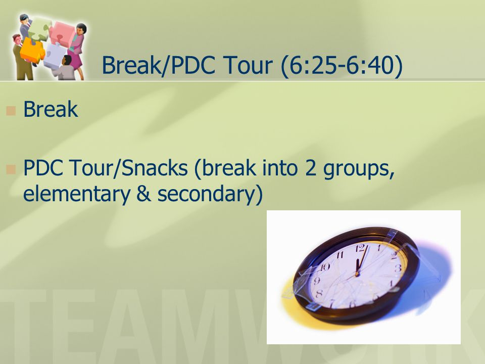 Break/PDC Tour (6:25-6:40) Break PDC Tour/Snacks (break into 2 groups, elementary & secondary)