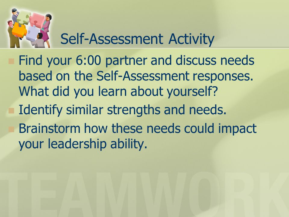 Self-Assessment Activity Find your 6:00 partner and discuss needs based on the Self-Assessment responses.