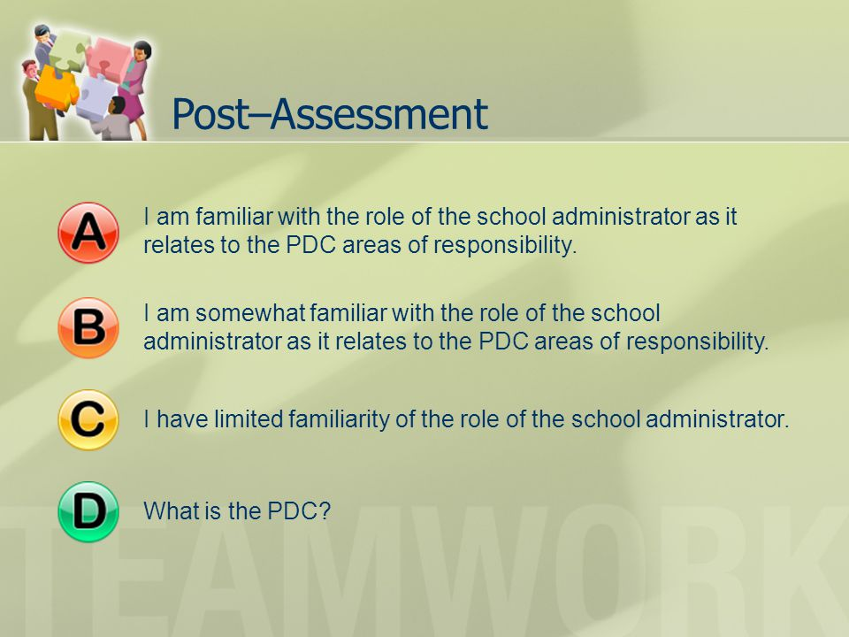 Post–Assessment I am familiar with the role of the school administrator as it relates to the PDC areas of responsibility.
