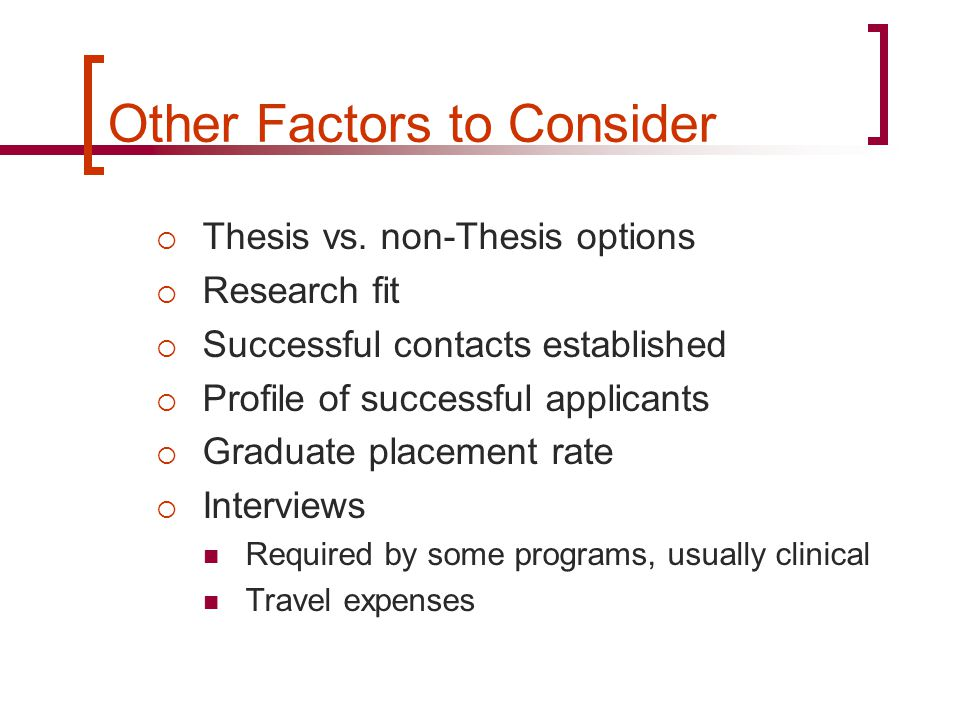 Other Factors to Consider  Thesis vs.