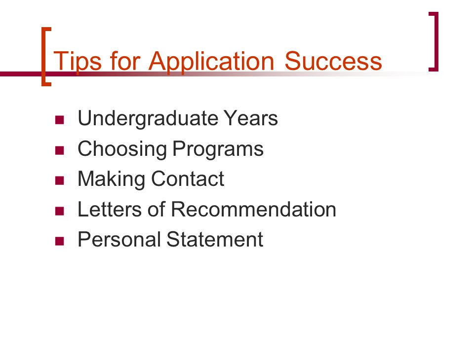 Tips for Application Success Undergraduate Years Choosing Programs Making Contact Letters of Recommendation Personal Statement