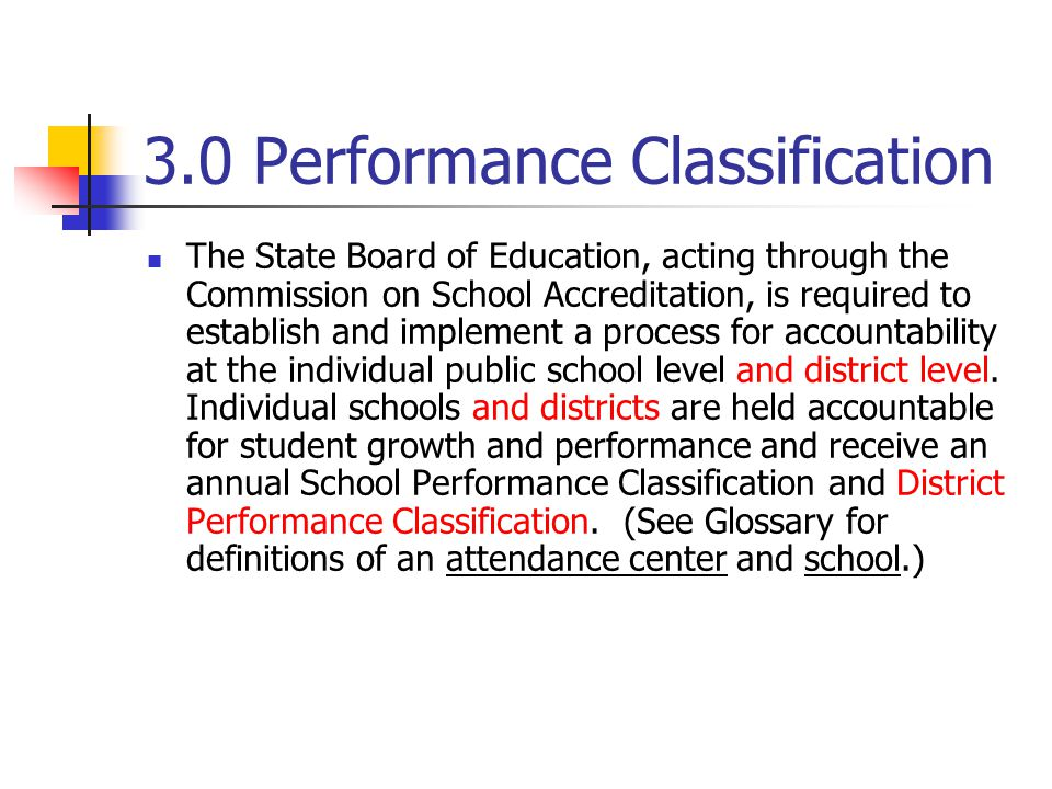 3.0 Performance Classification The State Board of Education, acting through the Commission on School Accreditation, is required to establish and imple