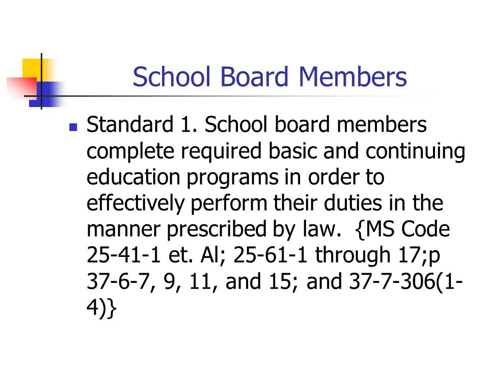 School Board Members Standard 1. School board members complete required basic and continuing education programs in order to effectively perform their