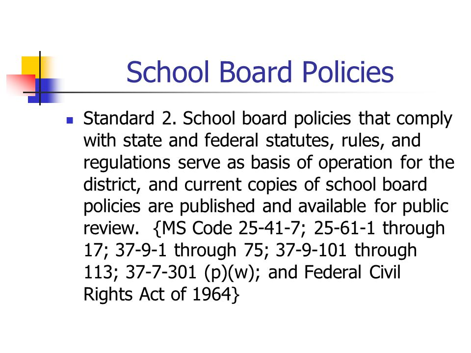 School Board Policies Standard 2. School board policies that comply with state and federal statutes, rules, and regulations serve as basis of operatio