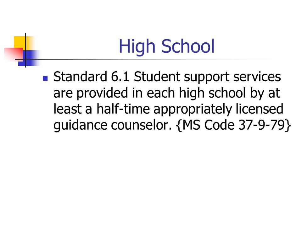 High School Standard 6.1 Student support services are provided in each high school by at least a half-time appropriately licensed guidance counselor.