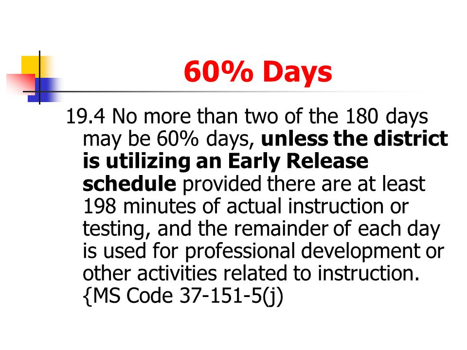 60% Days 19.4No more than two of the 180 days may be 60% days, unless the district is utilizing an Early Release schedule provided there are at least