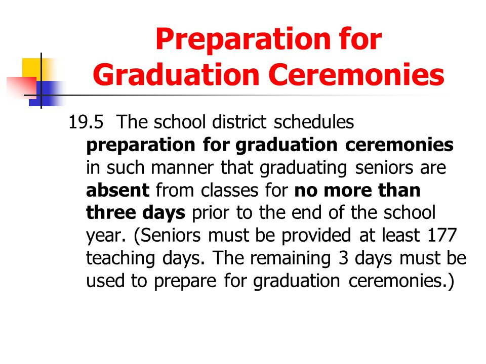 Preparation for Graduation Ceremonies 19.5The school district schedules preparation for graduation ceremonies in such manner that graduating seniors a
