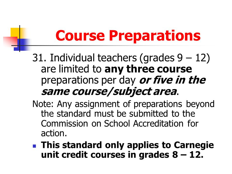 Course Preparations 31. Individual teachers (grades 9 – 12) are limited to any three course preparations per day or five in the same course/subject ar