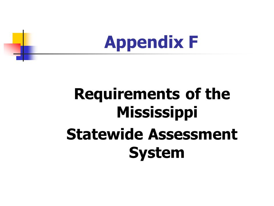 Appendix F Requirements of the Mississippi Statewide Assessment System